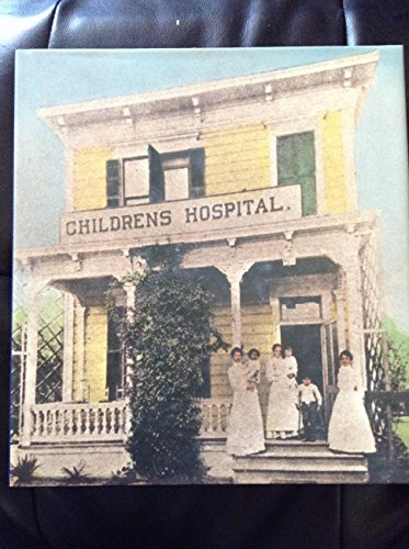 Childrens Hospital and the Leaders of Los Angeles: The First 100 Years: Childrens Hospital of Los ...