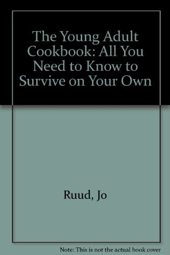 The Young Adult Cookbook: All You Need to Know to Survive on Your Own: Jo Ruud