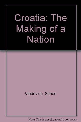 Croatia: The Making of a Nation: Vladovich, Simon
