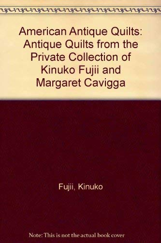 9780962377839: American Antique Quilts: Antique Quilts from the Private Collection of Kinuko Fujii and Margaret Cavigga (English and Japanese Edition)