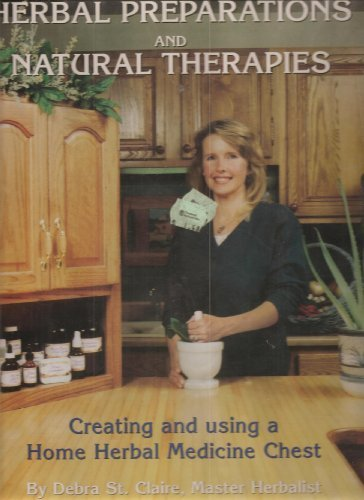 Herbal Preparations and Natural Therapies : Creating and Using a Home Herbal Medicine Chest: Nuzzi ...