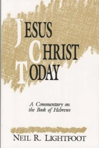 Jesus Christ Today: A Commentary on the Book of Hebrews (0962382302) by Neil R. Lightfoot