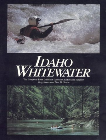 9780962382802: Idaho Whitewater: The Complete River Guide