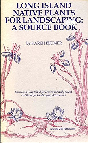 Long Island Native Plants for Landscaping: A Source Book