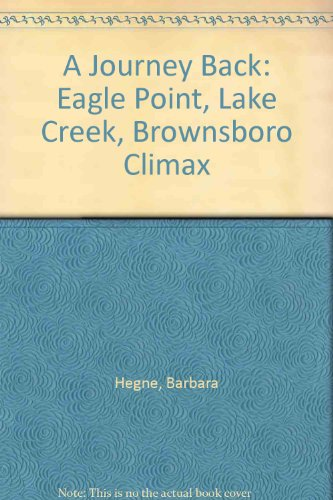 A Journey Back: Eagle Point, Lake Creek, Brownsboro Climax (9780962384738) by Hegne, Barbara