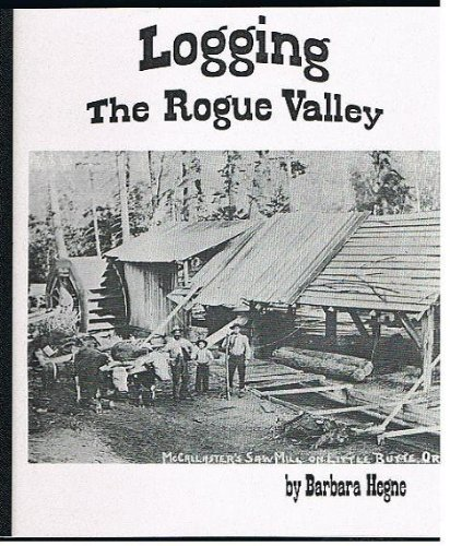 Logging the Rogue Valley (9780962384776) by Hegne, Barbara