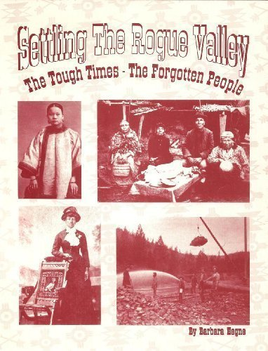 Settling the Rogue Valley: The tough times, the forgotten people (0962384798) by Hegne, Barbara