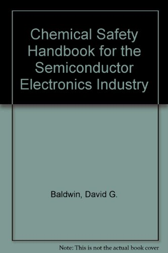 Chemical Safety Handbook for the Semiconductor -: David G. Baldwin