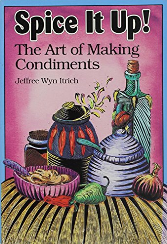Spice It Up!: The Art of Making Condiments