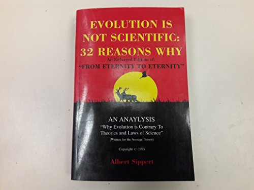 9780962387210: Evolution is not scientific: 32 reasons why : the song of eternity : the prelude, the interlude and the postlude : a treatise on why evolution is contrary to theories and laws of science