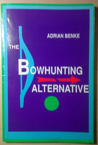 The bowhunting alternative: Benke, Adrian