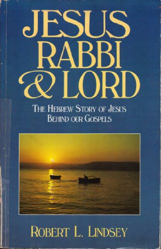 9780962395000: Jesus, Rabbi and Lord: The Hebrew Story of Jesus Behind Our Gospels