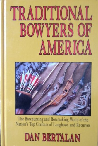 TRADITIONAL BOWYERS OF AMERICA : The Bowhunting: Bertalan, Dan (Author-Photographer);