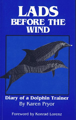 Lads Before the Wind: Diary of a Dolphin Trainer (0962401730) by Karen Pryor