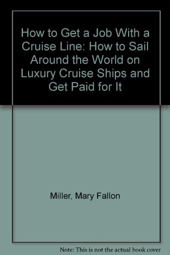 How to Get a Job With a Cruise Line: How to Sail Around the World on Luxury Cruise Ships and Get ...