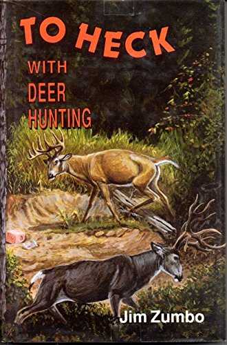 To Heck With Deer Hunting (0962402532) by Jim Zumbo