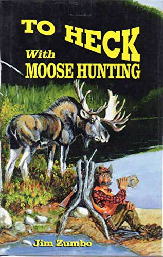 9780962402555: To Heck With Moose Hunting