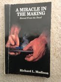 A miracle in the making: Raised from the dead by Madison, Richard L: Madison, Richard L