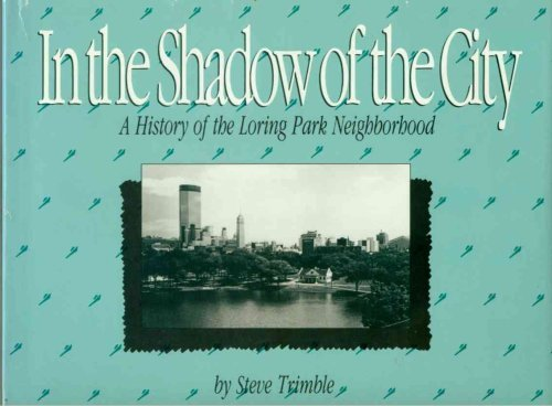 In the shadow of the city: A History of Loring Park Neighborhood: Trimble, Steve