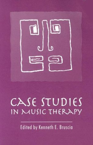 Case Studies in Music Therapy: Kenneth E. Bruscia