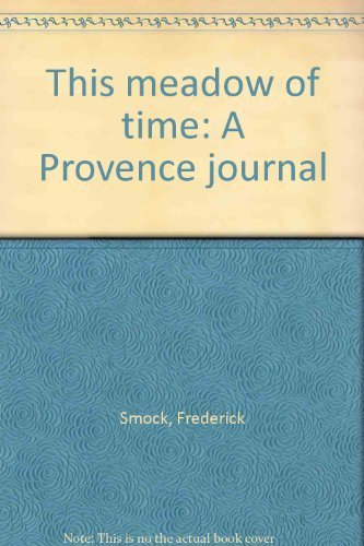 THIS MEADOW OF TIME: A PROVENCE JOURNAL: Smock, Frederick