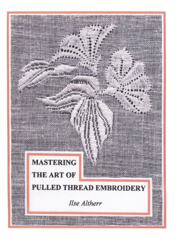 9780962409004: Mastering the Art of Pulled Thread Embroider