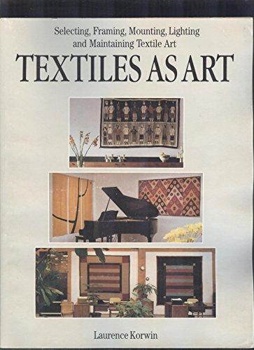 Textiles As Art: Selecting, Framing, Mounting, Lighting and Maintaining Textile Art: Korwin, ...