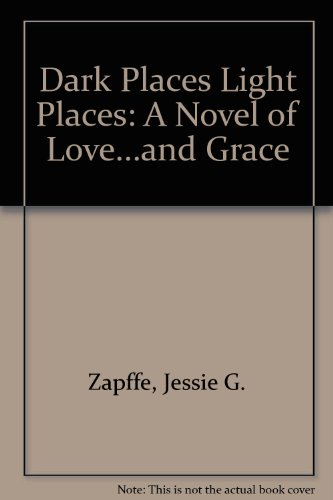 9780962413919: Dark Places Light Places: A Novel of Love...and Grace