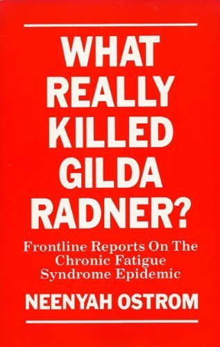 What Really Killed Gilda Radner? Frontline Reports on the Chronic Fatigue Syndrome Epidemic