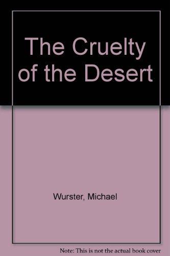The Cruelty of the Desert: Wurster, Michael