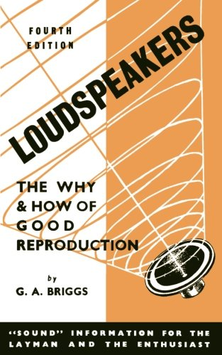 Loudspeaker: The Why and How of Good Reproduction: Briggs, Gilbert Arthur