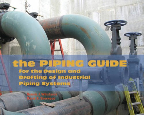 The Piping Guide: For the Design and Drafting of Industrial Piping Systems: Sherwood, David R.