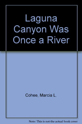 Laguna Canyon Was Once a River: Cohee, Marcia L.