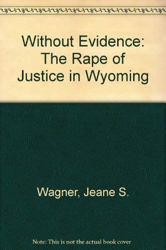9780962423901: Without Evidence: The Rape of Justice in Wyoming