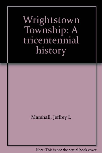 Wrightstown Township: A Tricentennial History: Marshall, Jeffrey L.