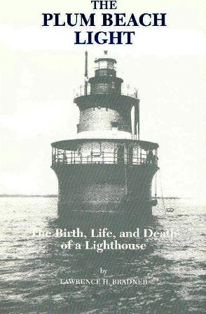 The Plum Beach Light. The Birth, Life, and Death of a Lighthouse: Lawrence H. Bradner