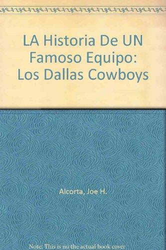 LA Historia De Un Famoso Equipo Los Dallas Cowboys: Alcorta, Joe H.