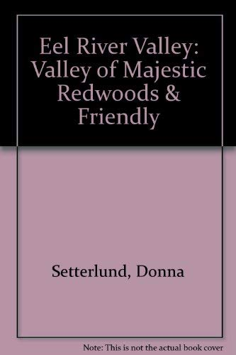 Eel River Valley: Valley of Majestic Redwoods & Friendly: Setterlund, Donna J. (Compiled)