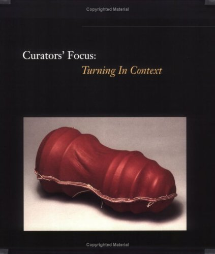 Curators' Focus: Turning in Context : Physical, Emotional, Spiritual, and Intellectual