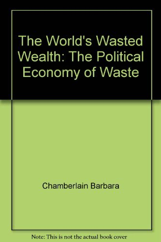 9780962442315: The World's Wasted Wealth: The Political Economy of Waste