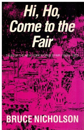9780962442605: Hi, Ho, Come to the Fair: Tales of the New York World's Fair, 1964-1965