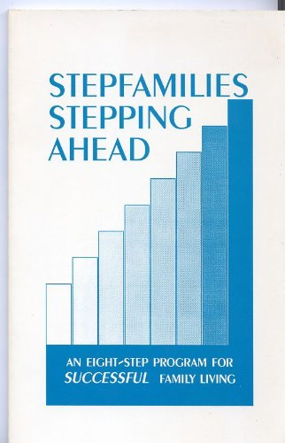 9780962443206: Stepfamilies Stepping Ahead: An 8 Step Program for Successful Family Living