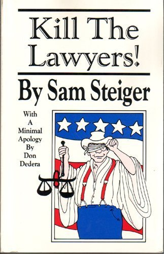 Kill the Lawyers: Steiger, Sam; Don Dedera