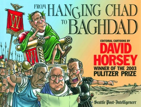FROM HANGING CHAD TO BAGHDAD: EDITORIAL CARTOONS BY DAVID HORSEY: Horsey, David
