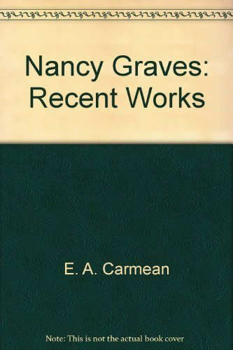 Nancy Graves: Recent Works: Carmean, E. A.,