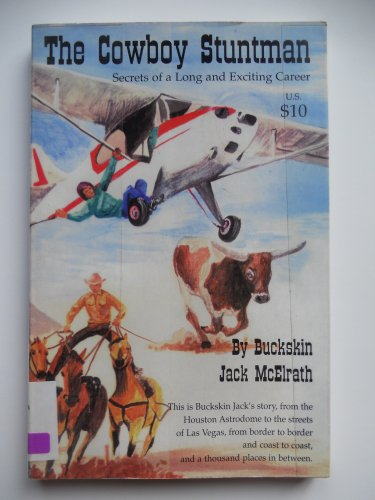 The cowboy stuntman: Secrets of a long and exciting career: McElrath, Buckskin Jack