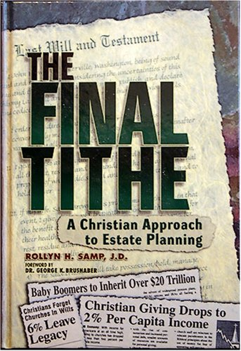 The Final Tithe: A Christian Approach to Estate Planning: Samp, Rollyn H.