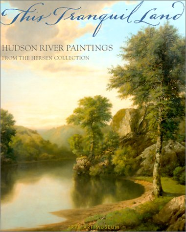 9780962460210: This Tranquil Land: Hudson River Paintings from the Hersen Collection