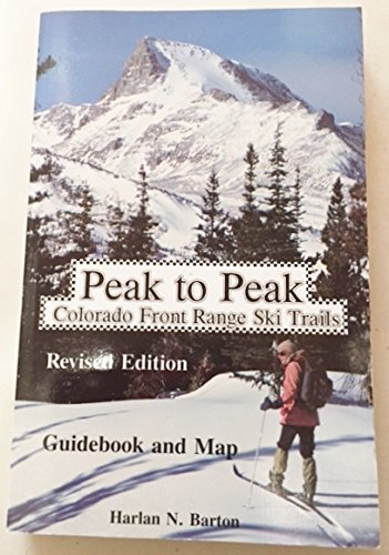9780962460616: Peak to Peak : Colorado Front Range Ski Trails Guidebook & Map