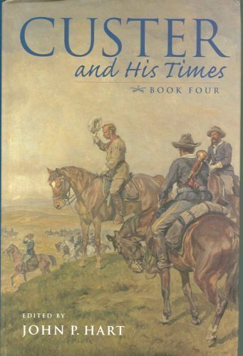 Custer and His Times Book Four: Hart, John P.